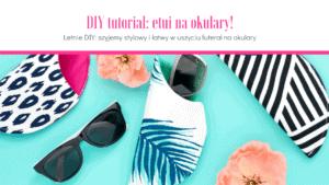 DIY tutorial na lato: etui na okulary