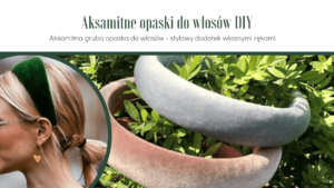 Modna opaska do włosów DIY: opaska z aksamitu