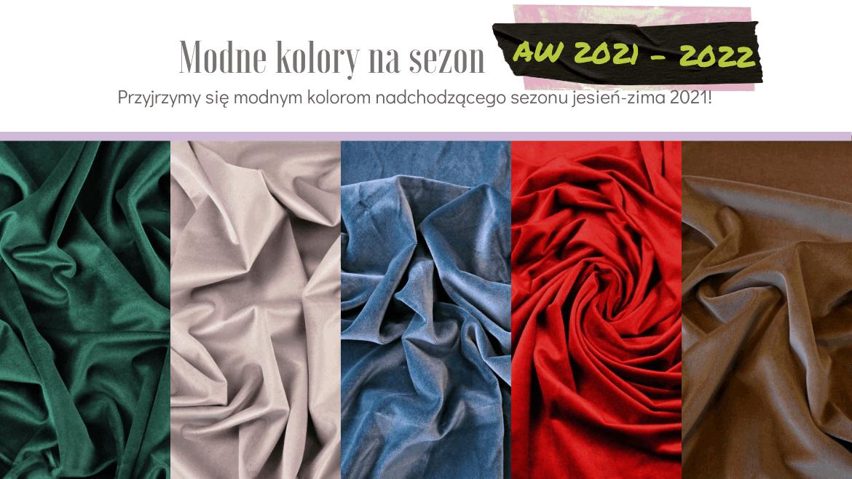 Modne kolory - trendy jesień zima 2021/2022
